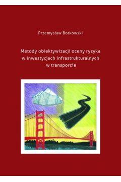 Metody obiektywizacji oceny ryzyka w inwestycjach infrastrukturalnych w transporcie