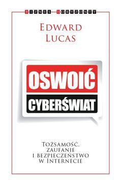Oswoić cyberświat. Tożsamość, zaufanie i bezpieczeństwo w internecie