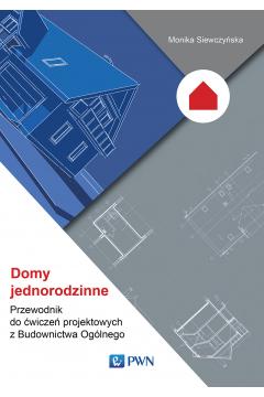 Domy jednorodzinne. Przewodnik do ćwiczeń projektowych z Budownictwa Ogólnego