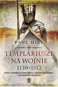 Templariusze na wojnie. 1120-1312