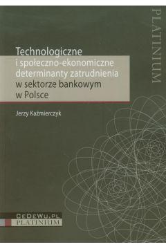 Technologiczne i społeczno ekonomiczne determinanty zatrudnienia w sektorze bankowym w Polsce