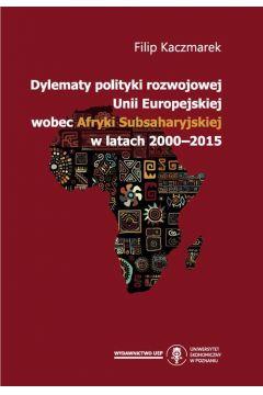 Dylematy polityki rozwojowej Unii Europejskiej wobec Afryki Subsaharyjskiej w latach 2000-2015