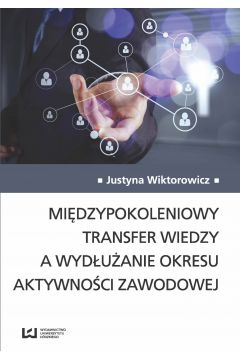 Międzypokoleniowy transfer wiedzy a wydłużanie okresu aktywności zawodowej