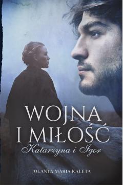 Katarzyna i Igor. Wojna i miłość. Tom 1