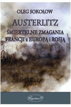 Austerlitz. Śmiertelne zmagania Francji z Europą..