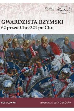 Gwardzista rzymski 62 przed Chr.-324 po Chr.