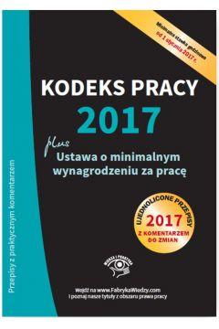 Kodeks pracy 2017, ustawa o minimalnym wynagrodzeniu za pracę. Ujednolicone przepisy z komentarzem do zmian