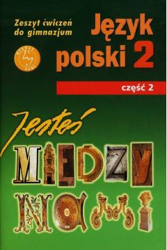 Zeszyt ćw. dla uczniów ze specjalnymi potrzebami edukacyjnymi. Język polski GIM. KL 2. Ćwiczenia część 2. Jesteś między nami