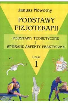 Podstawy fizjoterapii. Część 1. Podstawy teoretyczne i wybrane aspekty praktyczne