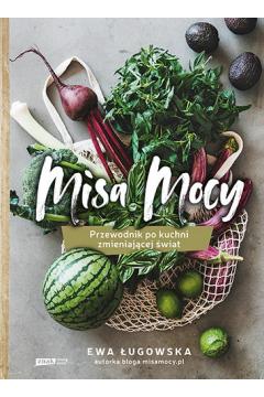Misa Mocy. Przewodnik po kuchni zmieniającej świat