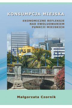 Konsumpcja miejska. Ekonomiczne refleksje nad ewoluowaniem funkcji miejskich