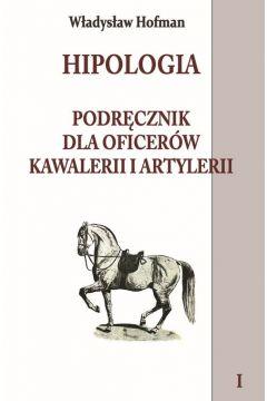 Hipologia. Podręcznik dla oficerów kawalerii i artylerii. Tom 1