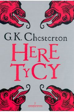 Heretycy - Chesterton Gilbert Keith