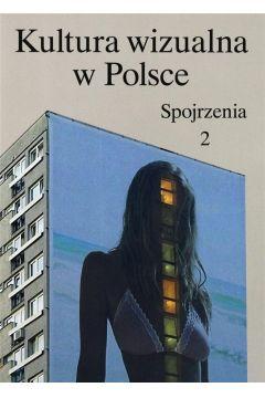 Kultura wizualna w Polsce. Tom 2. Spojrzenia