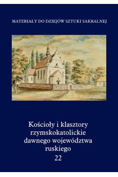 Kościoły i klasztory rzymskokatolickie dawnego województwa ruskiego Tom 22
