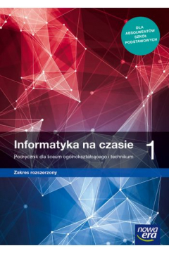 Informatyka na czasie 1. Podręcznik dla liceum ogólnokształcącego i technikum. Zakres rozszerzony. Szkoły ponadpodstawowe