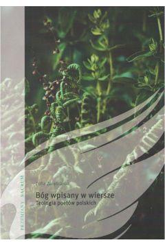 Bóg wpisany w wiersze. Teologia poetów polskich