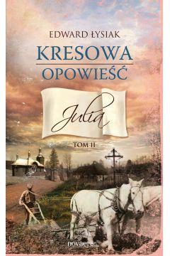 Kresowa opowieść. Tom II: Julia