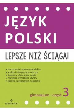 Lepsze niż ściąga Język polski Gimnazjum Część.3