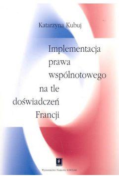 Implementacja prawa wspólnotowego na tle doświadczeń Francji
