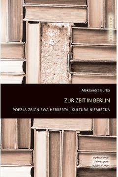 Zur Zeit in Berlin. Poezja Z.Herberta i kultura..