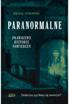 Paranormalne. Prawdziwe historie nawiedzeń