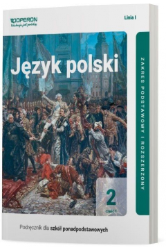 Język polski 2. Podręcznik. Część 1. Zakres podstawowy i rozszerzony. Linia I. Szkoły ponadpodstawowe