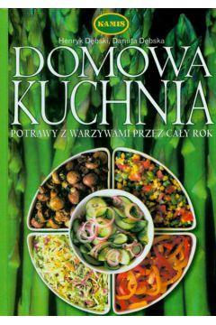 Domowa Kuchnia Potrawy Z Warzywami Przez Cały Rok Zioła Do Sałatek Dębski Henryk Dębska Danuta