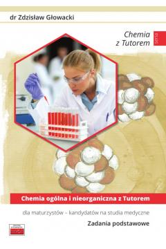 Chemia ogólna i nieorganiczna z Tutorem. Dla maturzystów - kandydatów na studia medyczne. Zadania podstawowe