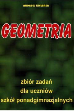 Geometria. Zbiór zadań dla uczniów szkół ponadgimnazjalnych