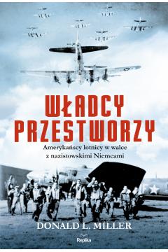 Władcy przestworzy amerykańscy lotnicy w walce z nazistowskimi niemcami