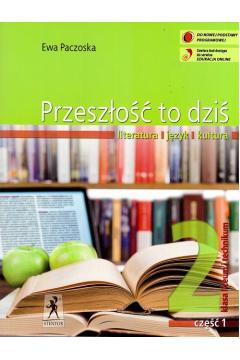 Język Polski. Przeszłość To Dziś, część 1. Klasa 2 liceum i technikum.