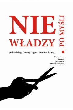 Nie po myśli władzy. Studia nad cenzurą i zakresem wolności słowa na ziemiach polskich od wieku XIX do czasów współczesnych