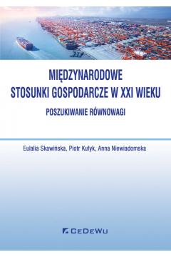 Międzynarodowe stosunki gospodarcze w XXI wieku. Poszukiwanie równowagi