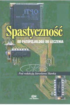 Spastyczność. Od patofizjologii do leczenia - Sławek Jarosław (red.)