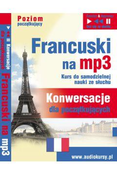 Francuski na mp3. Konwersacje dla początkujących