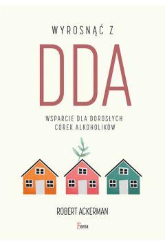 Wyrosnąć z DDA. Wsparcie dla dorosłych córek alkoholików