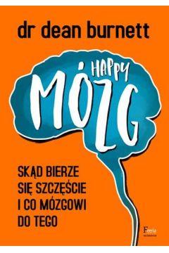 Happy Mózg. Skąd bierze się szczęście i co mózgowi do tego