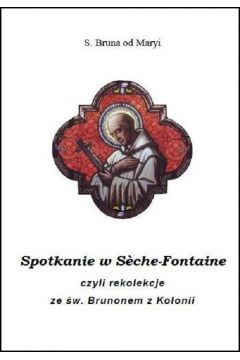 Spotkanie w S?che-Fontaine czyli rekolekcje ze św. Brunonem z Kolonii