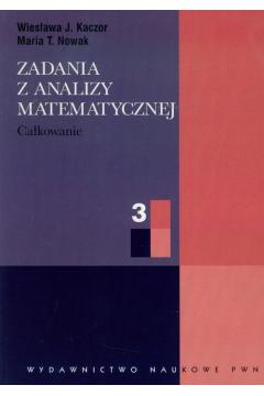 Zadania z analizy matematycznej. Część 3. Całkowanie