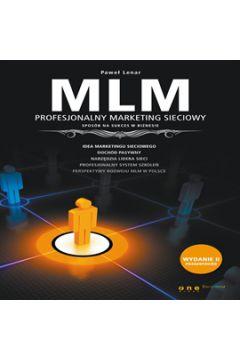 MLM. Profesjonalny marketing sieciowy - sposób na sukces w biznesie. Wydanie II rozszerzone