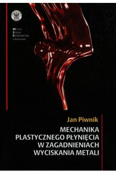 Mechanika plastycznego płynięcia w zagadnieniach wyciskania metali