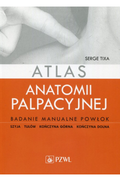Atlas anatomii palpacyjnej. Badanie manualne powłok