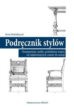 Podręcznik stylów. Ornamentyka, meble, architektura wnętrz od najdawniejszych czasów do secesji