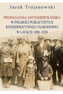 Propaganda antyamerykańska w polskiej publicystyce konserwatywnej i narodowej w latach 1898-1939