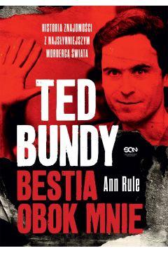 Ted Bundy. Bestia obok mnie. Historia znajomości z najsłynniejszym mordercą świata