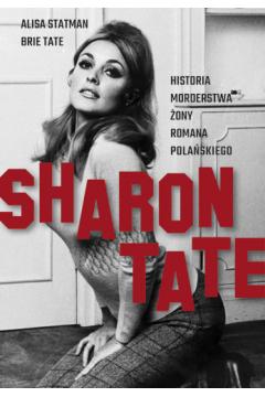 Sharon Tate. Historia morderstwa żony Romana Polańskiego