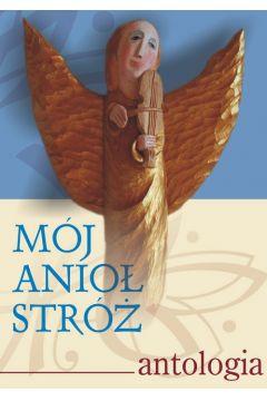 Mój Anioł Stróż. Antologia