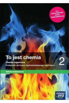 To jest chemia 2. Chemia organiczna. Podręcznik dla liceum ogólnokształcącego i technikum. Zakres podstawowy. Szkoły ponadpodstawowe