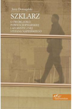 Szklarz. O twórczości powieściopisarskiej i aforystycznej Stefana Napierskiego